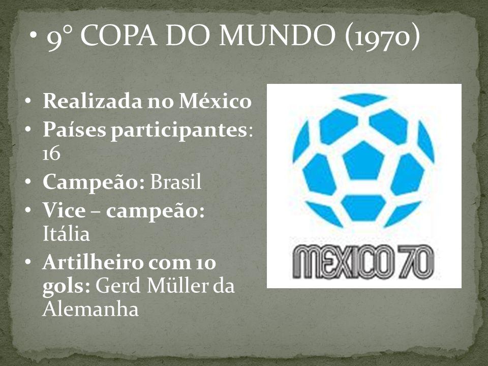 9° COPA DO MUNDO (1970) Realizada no México Países participantes: 16