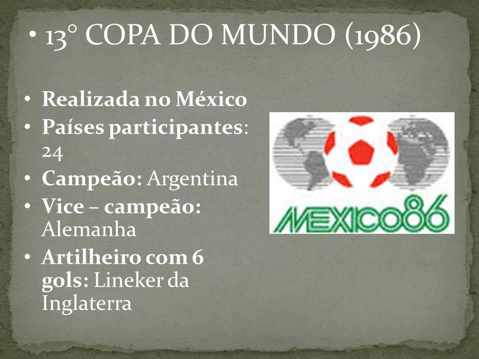 13° COPA DO MUNDO (1986) Realizada no México Países participantes: 24