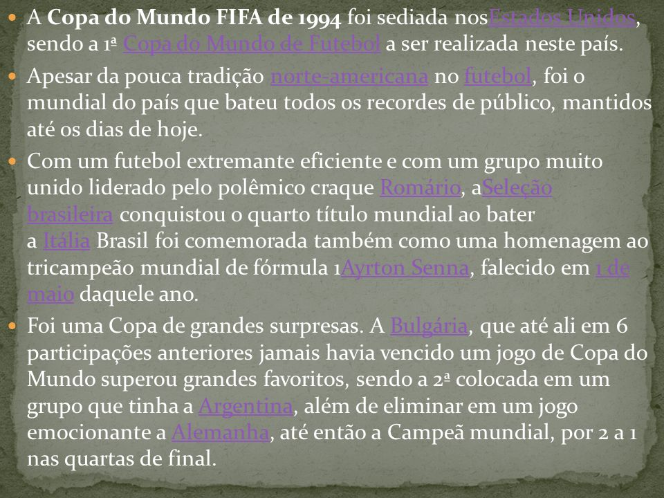 A Copa do Mundo FIFA de 1994 foi sediada nosEstados Unidos, sendo a 1ª Copa do Mundo de Futebol a ser realizada neste país.