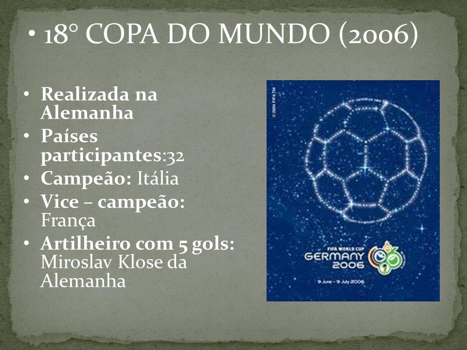 18° COPA DO MUNDO (2006) Realizada na Alemanha Países participantes:32