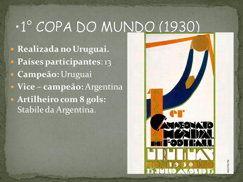 1° COPA DO MUNDO (1930) Realizada no Uruguai. Países participantes: 13