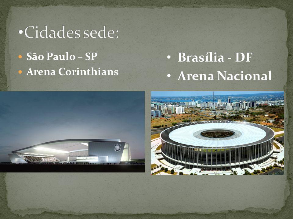Cidades sede: Brasília - DF Arena Nacional São Paulo – SP