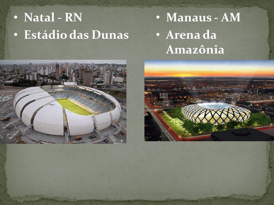 Natal - RN Estádio das Dunas Manaus - AM Arena da Amazônia