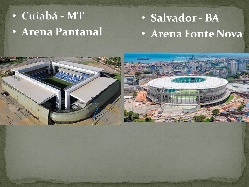 Cuiabá - MT Arena Pantanal Salvador - BA Arena Fonte Nova