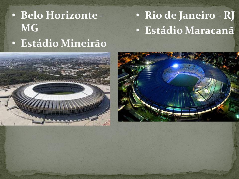 Belo Horizonte - MG Estádio Mineirão Rio de Janeiro - RJ Estádio Maracanã