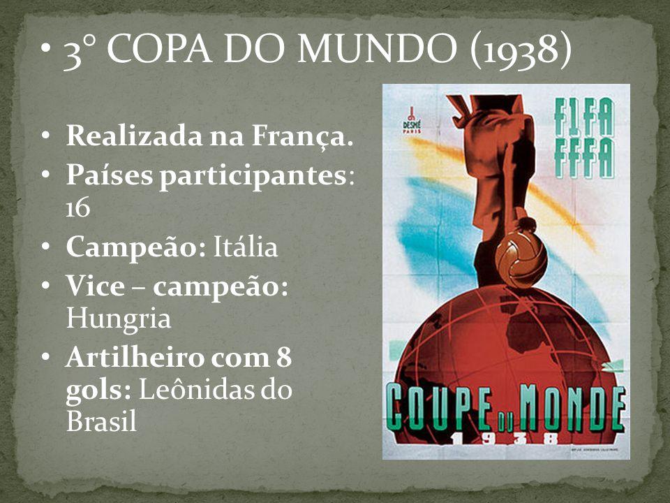 3° COPA DO MUNDO (1938) Realizada na França. Países participantes: 16