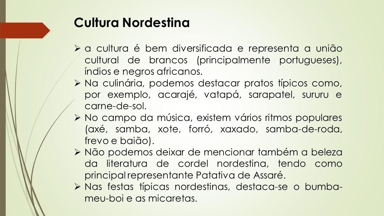 Cultura Nordestina a cultura é bem diversificada e representa a união cultural de brancos (principalmente portugueses), índios e negros africanos.