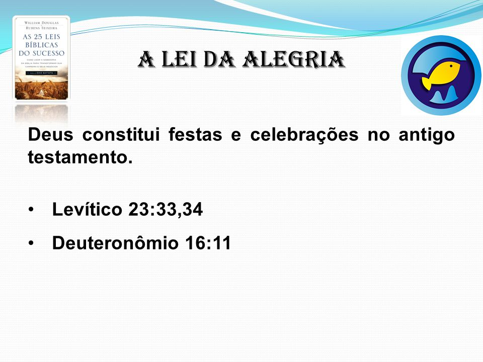 A lei da alegria Deus constitui festas e celebrações no antigo testamento.