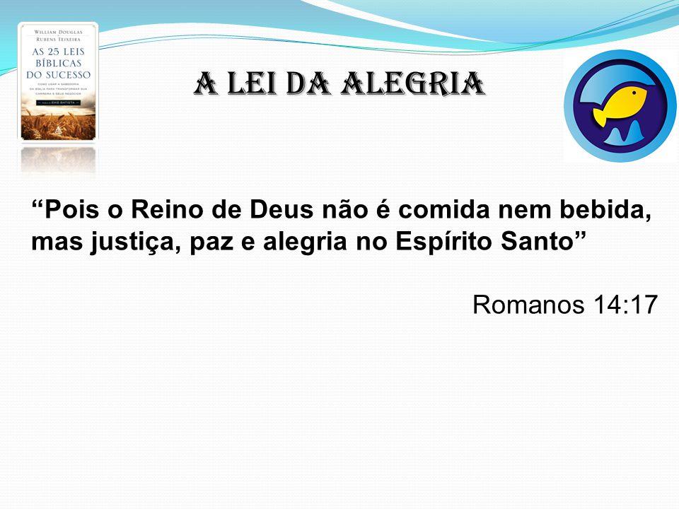 A lei da alegria Pois o Reino de Deus não é comida nem bebida, mas justiça, paz e alegria no Espírito Santo