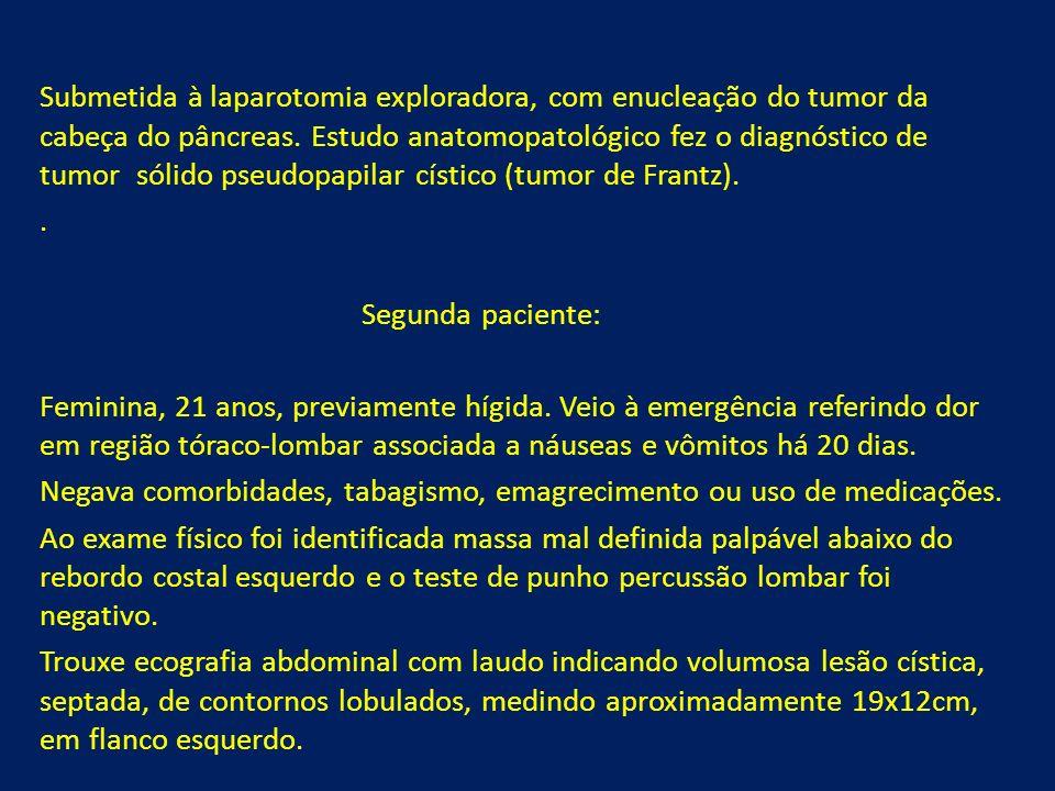 Submetida à laparotomia exploradora, com enucleação do tumor da cabeça do pâncreas.