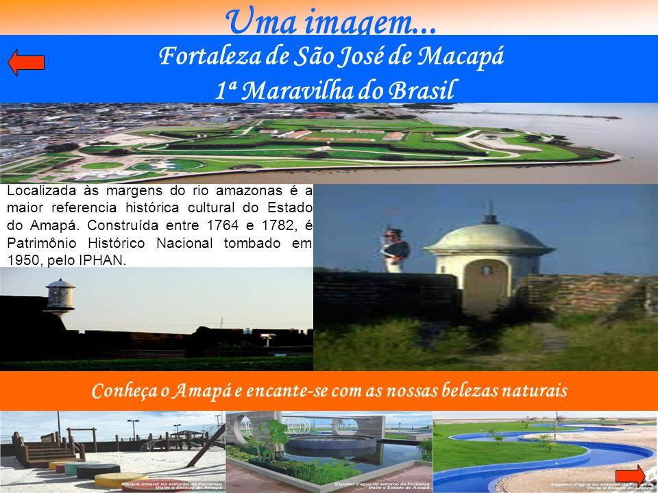 Uma imagem... Fortaleza de São José de Macapá 1ª Maravilha do Brasil