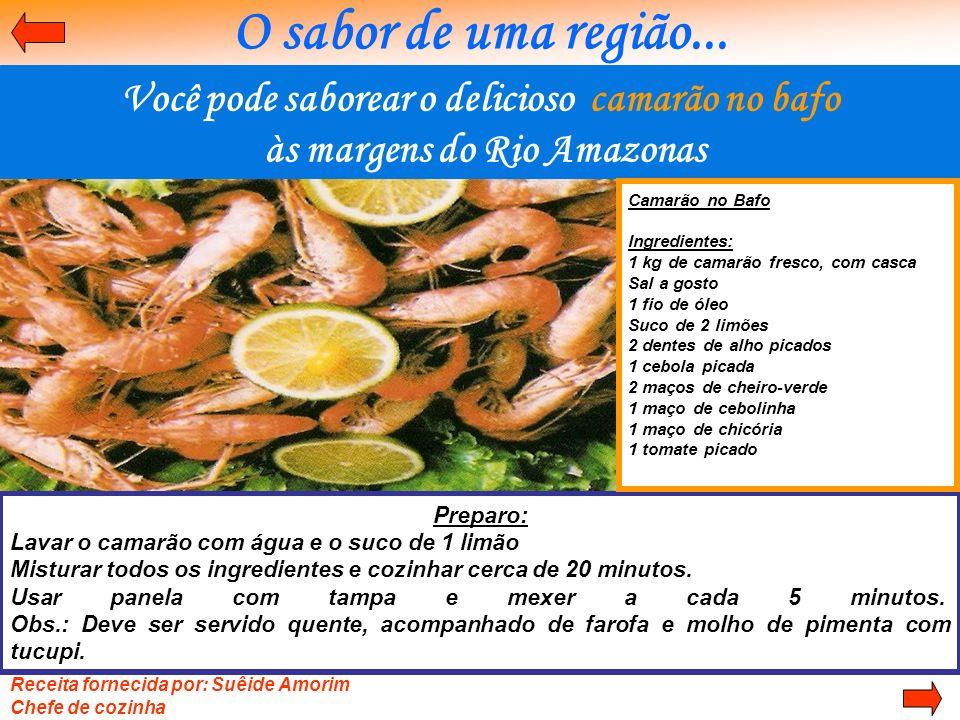 O sabor de uma região... Você pode saborear o delicioso camarão no bafo. às margens do Rio Amazonas.