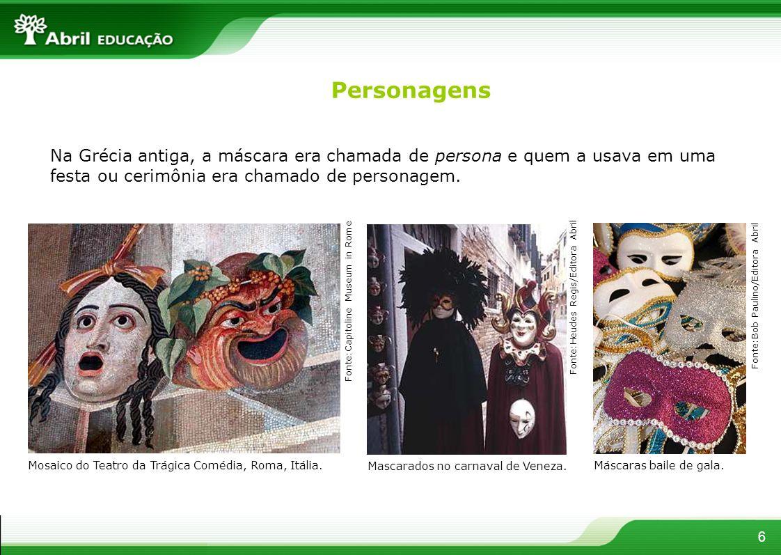 Personagens Na Grécia antiga, a máscara era chamada de persona e quem a usava em uma festa ou cerimônia era chamado de personagem.