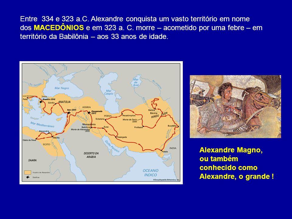 Entre 334 e 323 a.C. Alexandre conquista um vasto território em nome