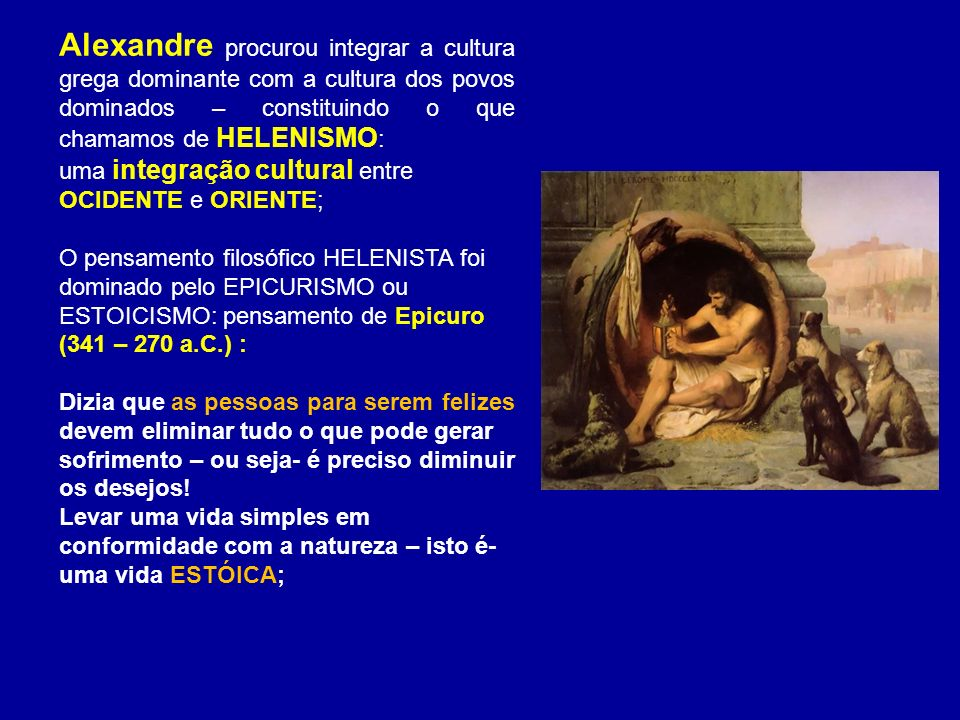 Alexandre procurou integrar a cultura grega dominante com a cultura dos povos dominados – constituindo o que chamamos de HELENISMO: