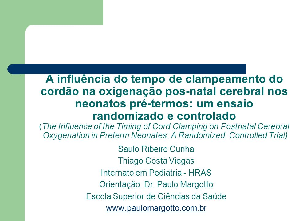 A influência do tempo de clampeamento do cordão na oxigenação pos-natal cerebral nos neonatos pré-termos: um ensaio randomizado e controlado (The Influence of the Timing of Cord Clamping on Postnatal Cerebral Oxygenation in Preterm Neonates: A Randomized, Controlled Trial)