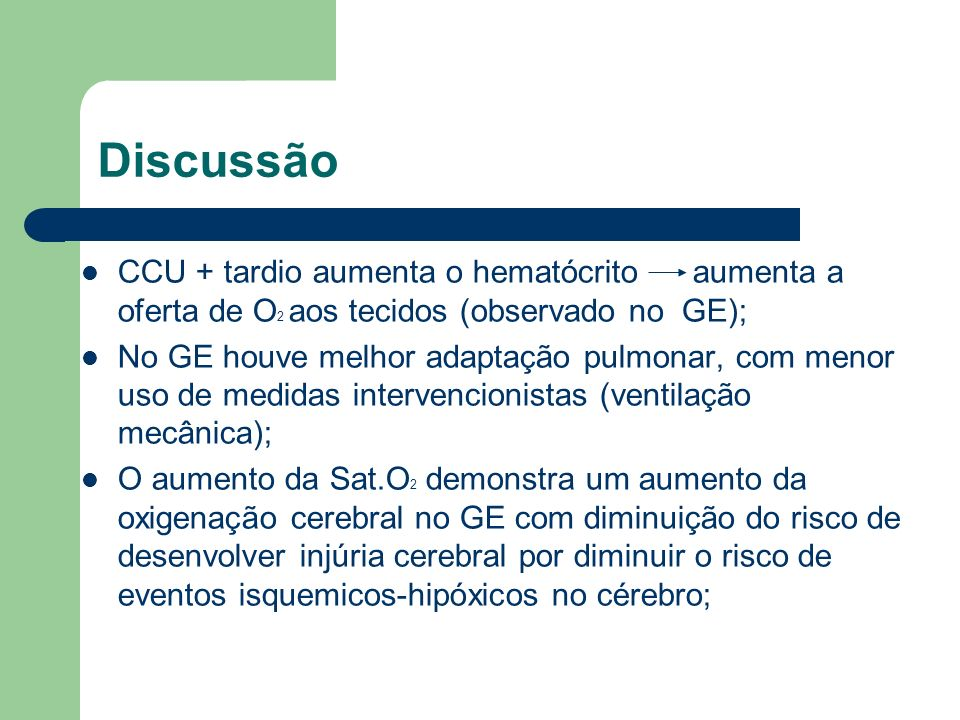 DiscussãoCCU + tardio aumenta o hematócrito aumenta a oferta de O2 aos tecidos (observado no GE);