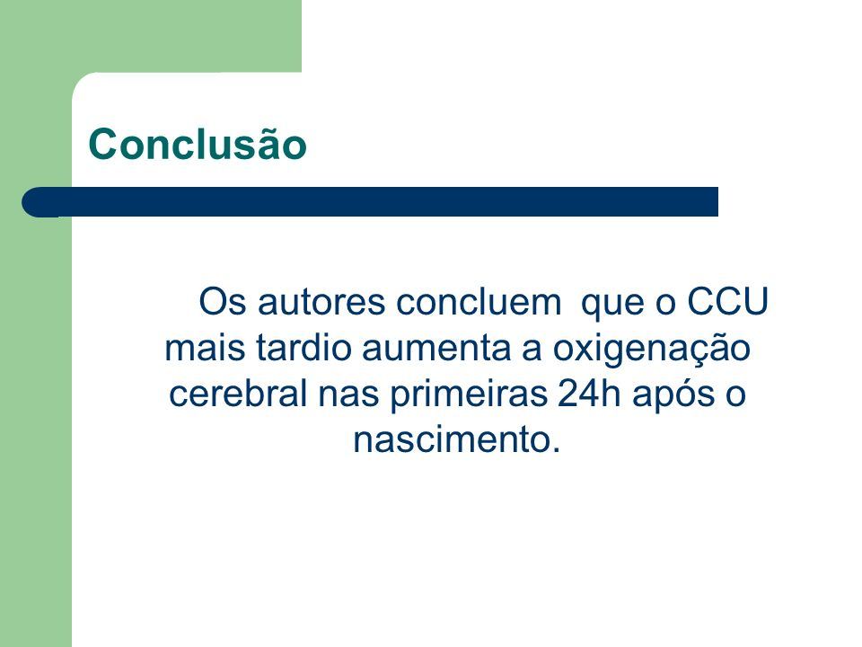 ConclusãoOs autores concluem que o CCU mais tardio aumenta a oxigenação cerebral nas primeiras 24h após o nascimento.
