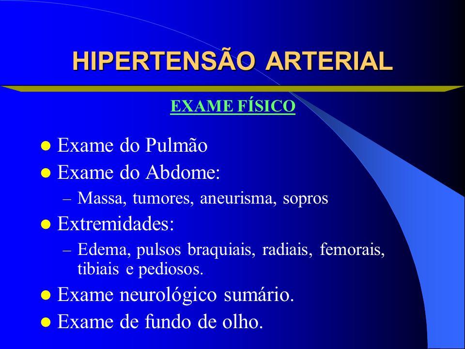 HIPERTENSÃO ARTERIAL Exame do Pulmão Exame do Abdome: Extremidades: