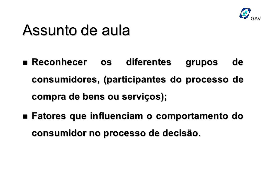 Assunto de aulaReconhecer os diferentes grupos de consumidores, (participantes do processo de compra de bens ou serviços);