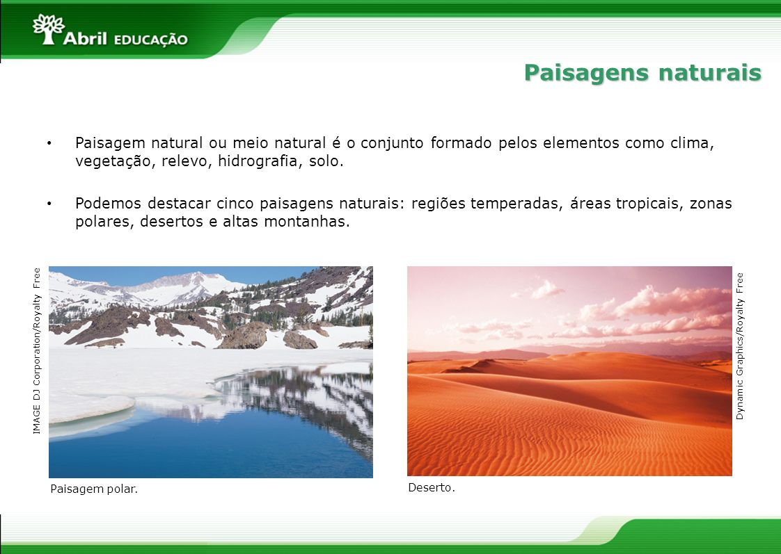 Paisagens naturais Paisagem natural ou meio natural é o conjunto formado pelos elementos como clima, vegetação, relevo, hidrografia, solo.