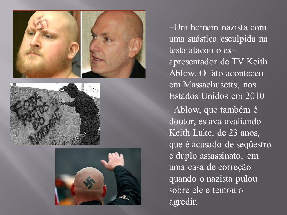 Um homem nazista com uma suástica esculpida na testa atacou o ex-apresentador de TV Keith Ablow. O fato aconteceu em Massachusetts, nos Estados Unidos em 2010