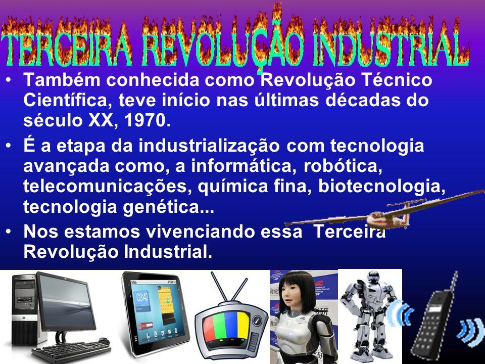 Também conhecida como Revolução Técnico Científica, teve início nas últimas décadas do século XX, 1970.