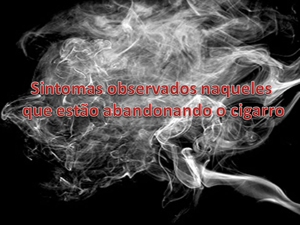 Sintomas observados naqueles que estão abandonando o cigarro