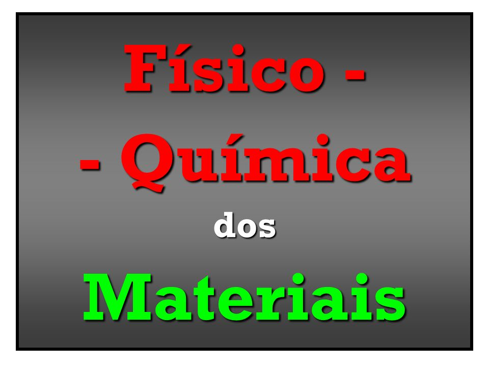 Físico - - Química Materiais