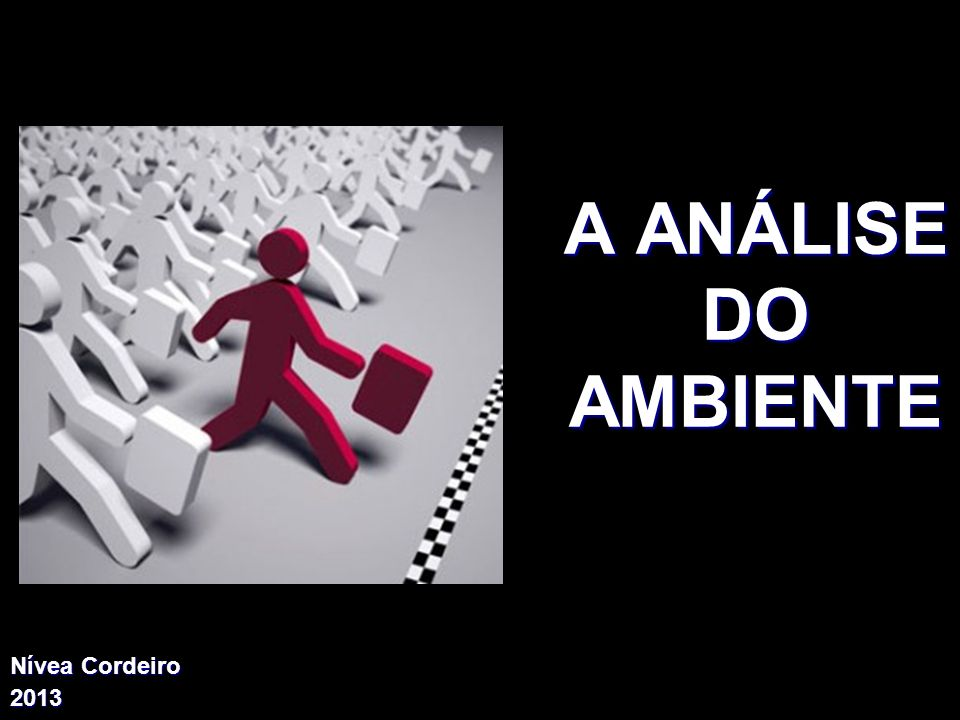 A ANÁLISE DO AMBIENTE X Xx x Nívea Cordeiro 2013