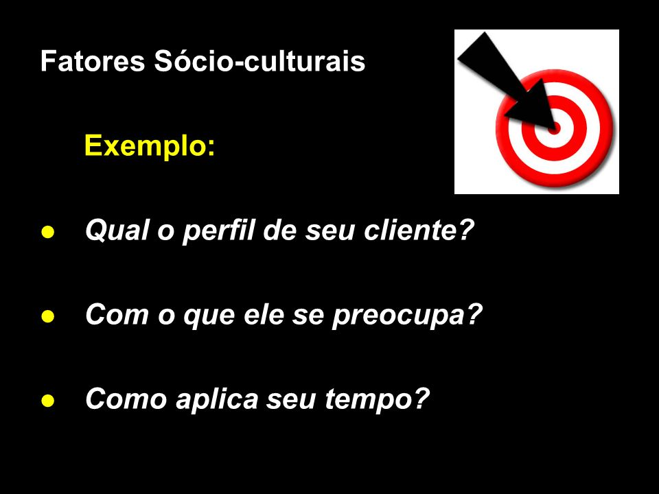 Fatores Sócio-culturais Exemplo: Qual o perfil de seu cliente