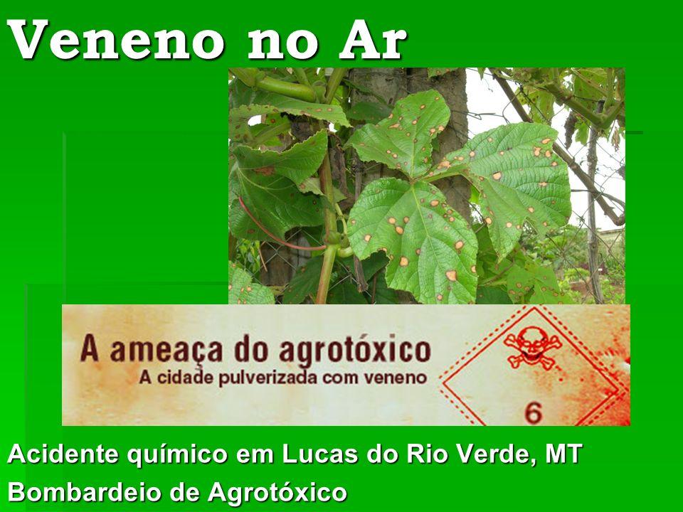 Acidente químico em Lucas do Rio Verde, MT Bombardeio de Agrotóxico