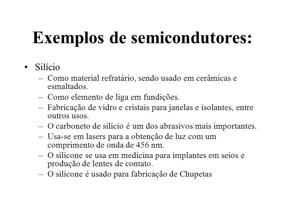 Exemplos de semicondutores: