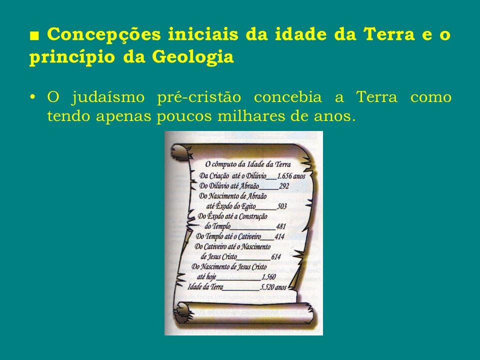 ■ Concepções iniciais da idade da Terra e o princípio da Geologia