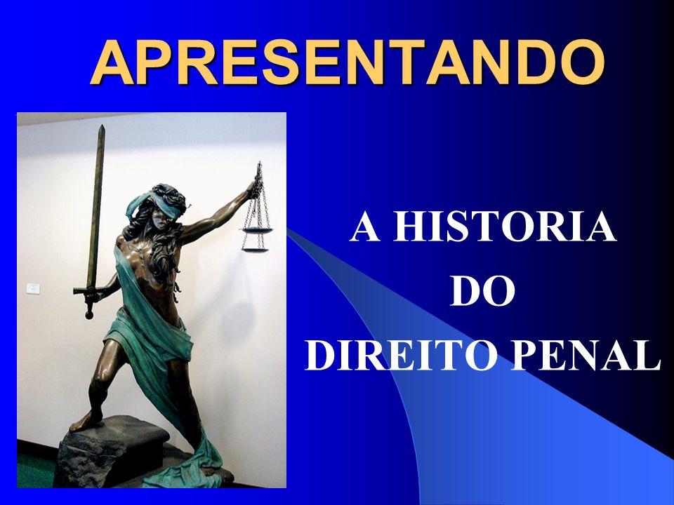 A HISTORIA DO DIREITO PENAL