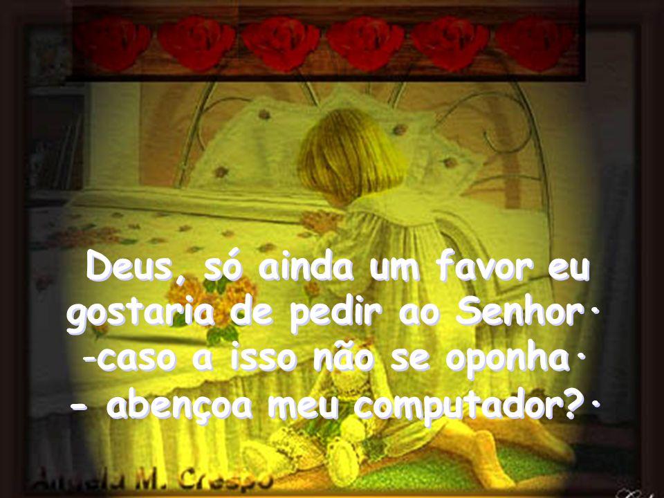 Deus, só ainda um favor eu gostaria de pedir ao Senhor·