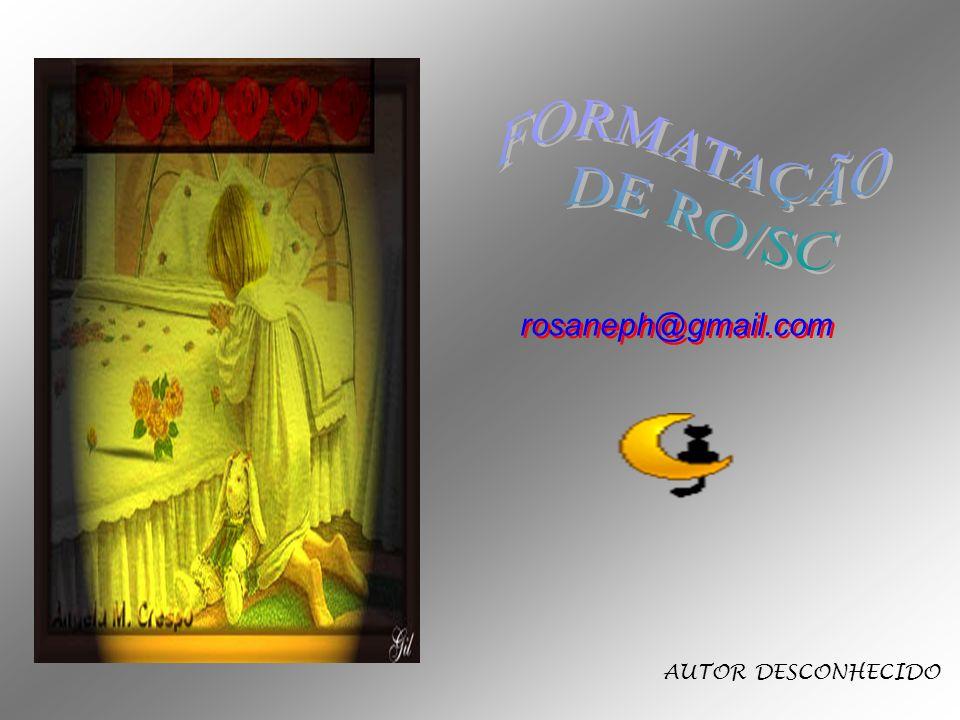 FORMATAÇÃO DE RO/SC rosaneph@gmail.com AUTOR DESCONHECIDO