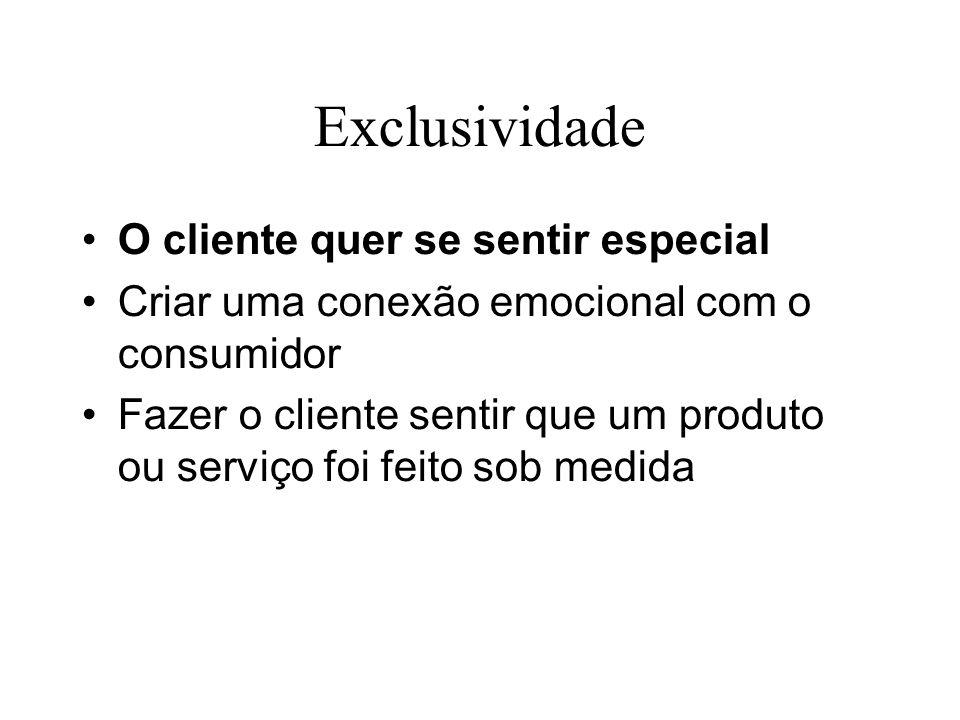 Exclusividade O cliente quer se sentir especial