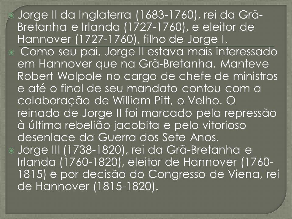 Jorge II da Inglaterra (1683-1760), rei da Grã-Bretanha e Irlanda (1727-1760), e eleitor de Hannover (1727-1760), filho de Jorge I.