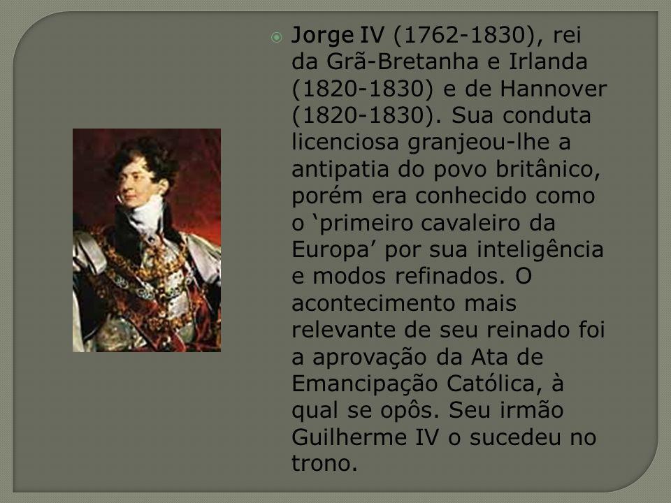 Jorge IV (1762-1830), rei da Grã-Bretanha e Irlanda (1820-1830) e de Hannover (1820-1830).