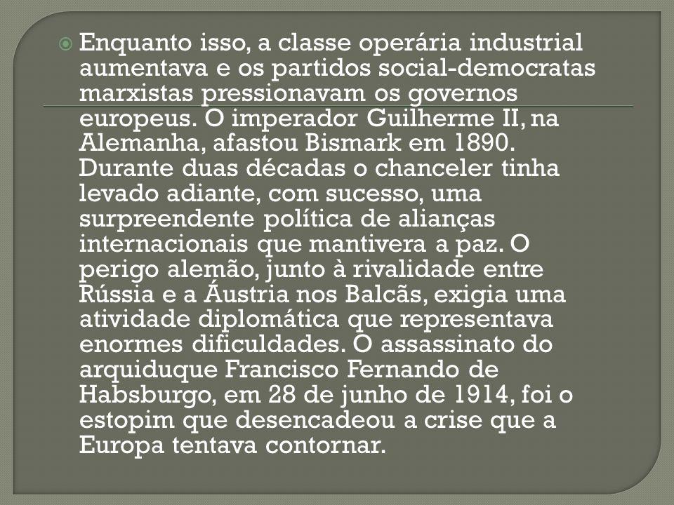 Enquanto isso, a classe operária industrial aumentava e os partidos social-democratas marxistas pressionavam os governos europeus.