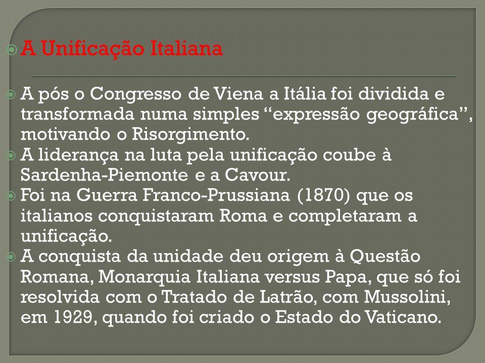 A Unificação Italiana A pós o Congresso de Viena a Itália foi dividida e transformada numa simples expressão geográfica , motivando o Risorgimento.