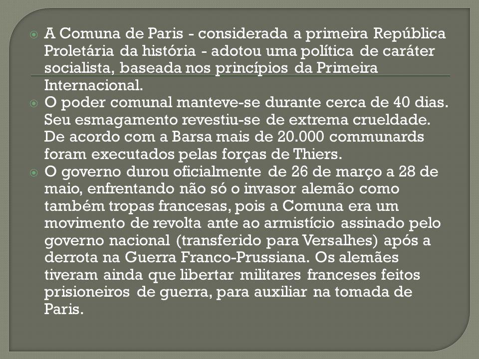 A Comuna de Paris - considerada a primeira República Proletária da história - adotou uma política de caráter socialista, baseada nos princípios da Primeira Internacional.