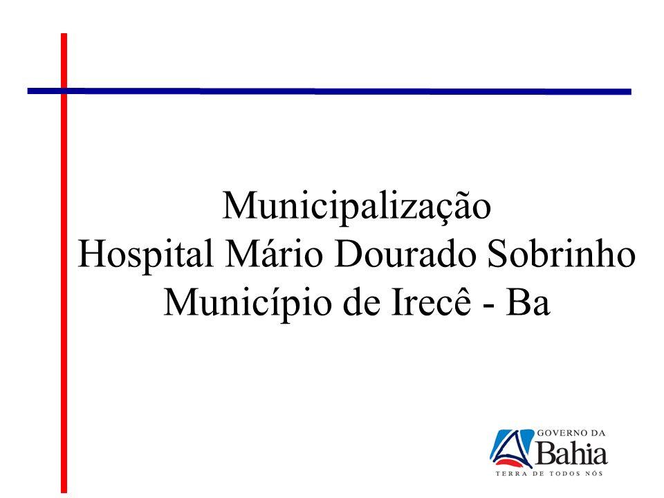Municipalização Hospital Mário Dourado Sobrinho Município de Irecê - Ba