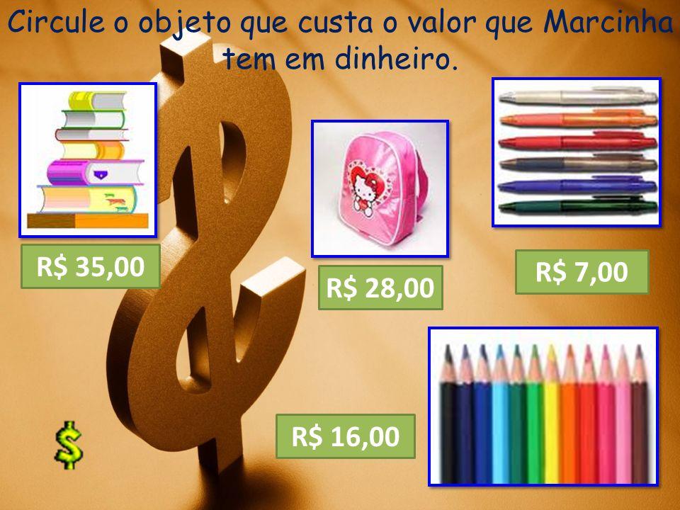 Circule o objeto que custa o valor que Marcinha tem em dinheiro.