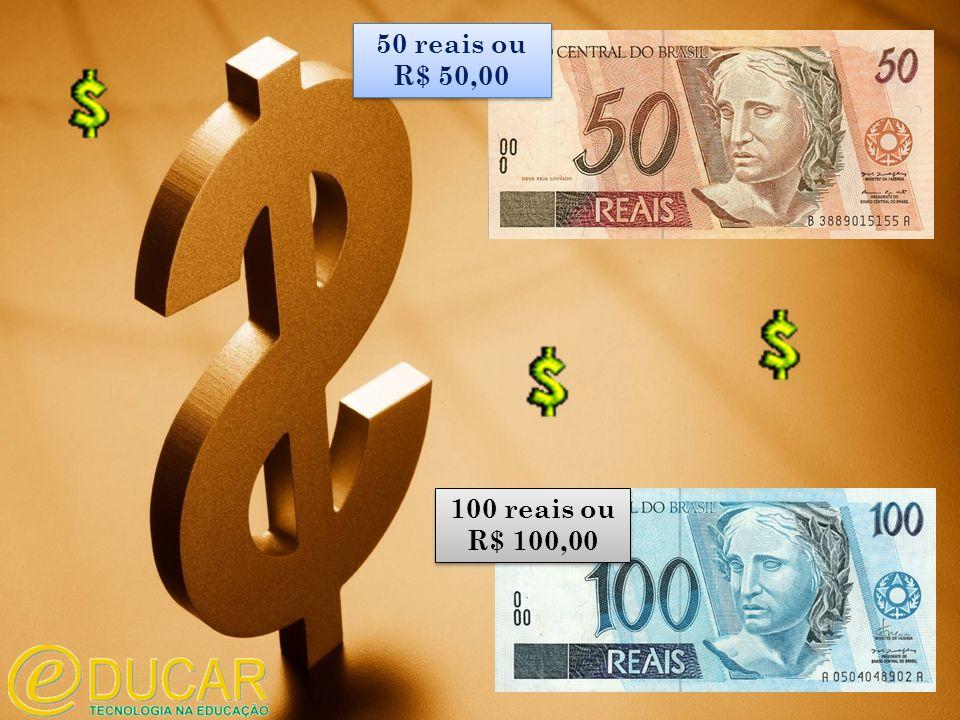 50 reais ou R$ 50,00 100 reais ou R$ 100,00