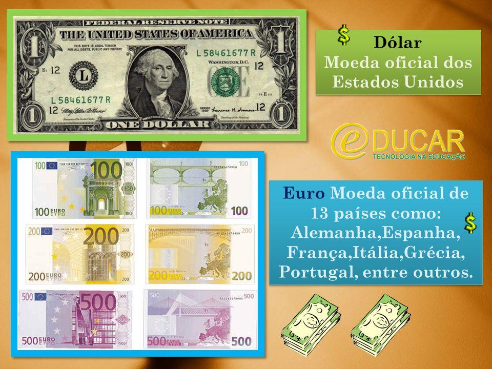Moeda oficial dos Estados Unidos Euro Moeda oficial de 13 países como: