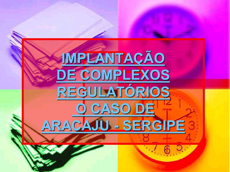 IMPLANTAÇÃO DE COMPLEXOS REGULATÓRIOS O CASO DE ARACAJU - SERGIPE