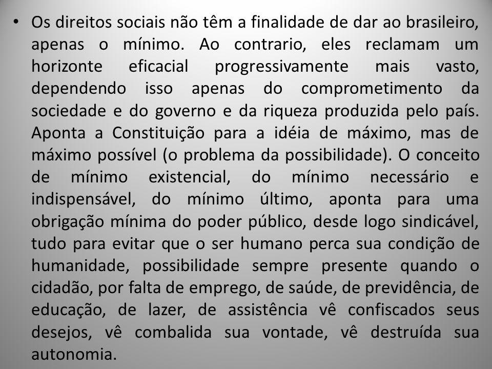 Os direitos sociais não têm a finalidade de dar ao brasileiro, apenas o mínimo.