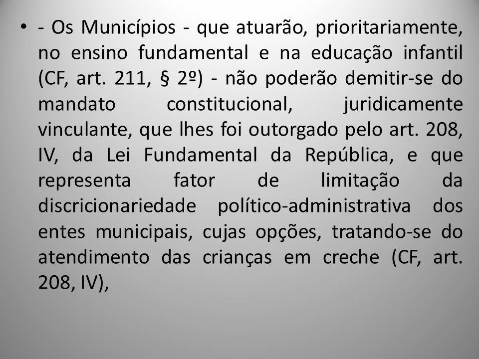 - Os Municípios - que atuarão, prioritariamente, no ensino fundamental e na educação infantil (CF, art.